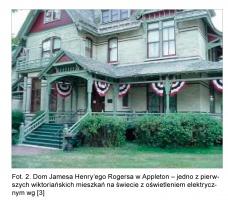 Fot. 2. Dom Jamesa Henry'ego Rogersa w Appleton - jedno z pierwszych wiktoriańskich mieszkań na świecie z oświetleniem elektrycznym wg [3]
