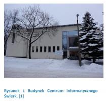 Rysunek 1 Budynek Centrum Informatycznego Świerk. [1]
