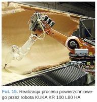 Fot. 15. Realizacja procesu powierzchniowego przez robota KUKA KR 100 L80 HA