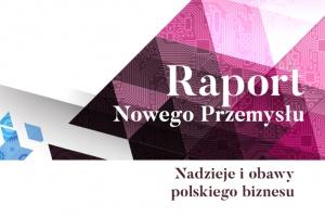 Nadzieje i obawy polskiego biznesu - raport Nowego Przemysłu